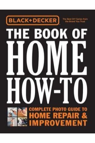 Black-Decker-The-Book-of-Home-How-To-Complete-Photo-Guide-to-Home-Repair-Improvement-by-Editors-Of-Cool-Springs-Press.jpg